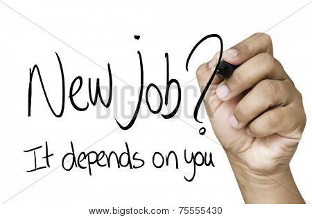 New Job, it depends on you Hand writing with black marker on transparent wipe board