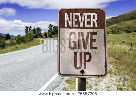 Never Give Up road sign on the road