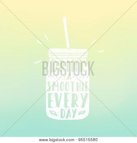 Drink a smoothie everyday. Mason jar with hand drawn text.