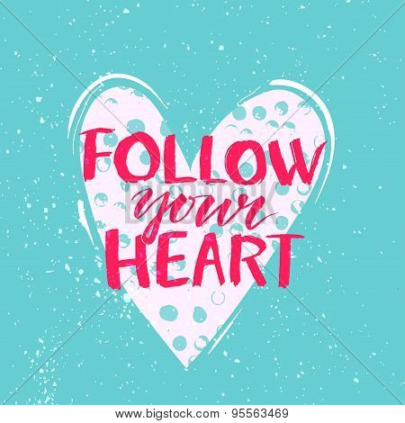 Follow your heart - modern calligraphy phrase handwritten on white heart shape background with grung
