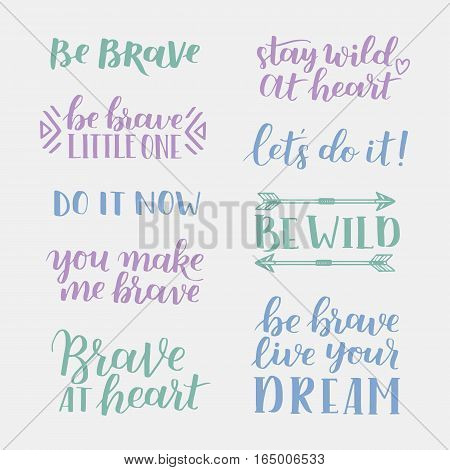 Set Of Hand Drawn Quotes About Courage And Braveness. Be Brave Be Wild Phrases For Card Or Poster. V