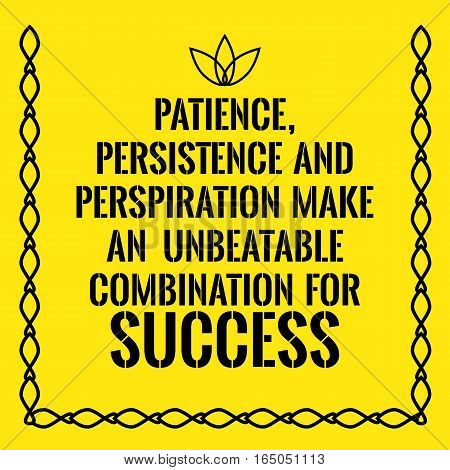 Motivational quote. Patience persistence and perspiration make an unbeatable combination for success. On yellow background.