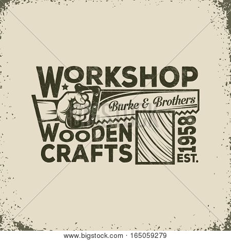 Workshop of the Joiner or Carpenter Vintage Logo - Hand Holding a Saw and Sawing of Wood. Vector illustration - worn texture and background on separate layers can disable easy to edit.