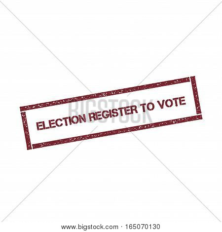 Election Register To Vote Rectangular Stamp. Textured Red Seal With Text Isolated On White Backgroun