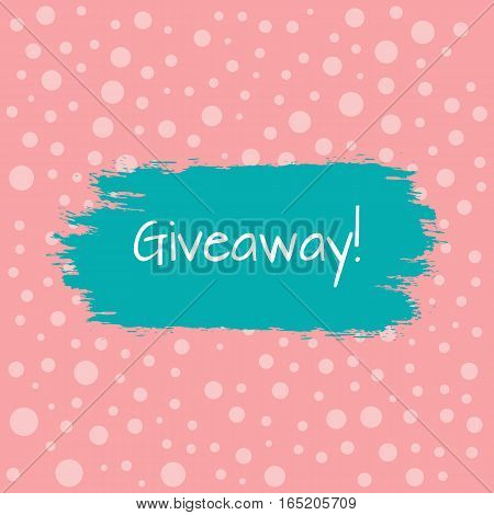 Inscription Giveaway! Smear a rough brush. Background with dots. White pink blue.