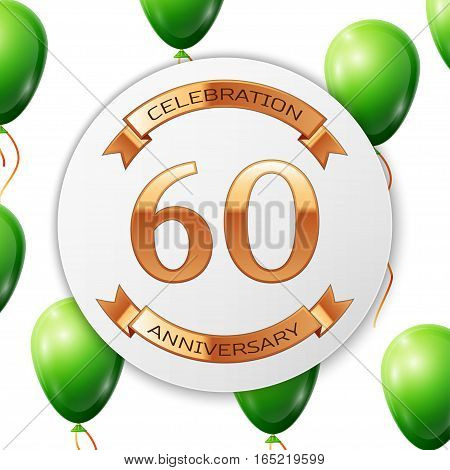 Golden number sixty years anniversary celebration on white circle paper banner with gold ribbon. Realistic green balloons with ribbon on white background. Vector illustration.