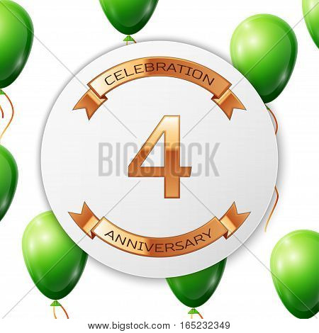 Golden number four years anniversary celebration on white circle paper banner with gold ribbon. Realistic green balloons with ribbon on white background. Vector illustration.