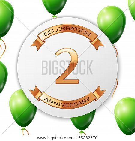 Golden number two years anniversary celebration on white circle paper banner with gold ribbon. Realistic green balloons with ribbon on white background. Vector illustration.