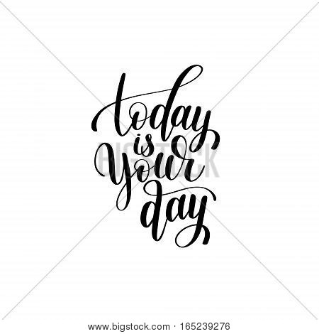 today is your day black and white hand written lettering positive quote, calligraphy vector illustration