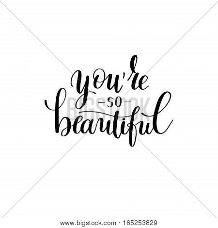 you're so beautiful black and white hand written lettering about love to valentines day design poster, greeting card, photo album, banner, calligraphy vector illustration