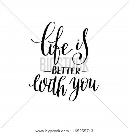 life is better with you black and white hand written lettering phrase about love to valentines day design poster, greeting card, photo album, banner, calligraphy text vector illustration