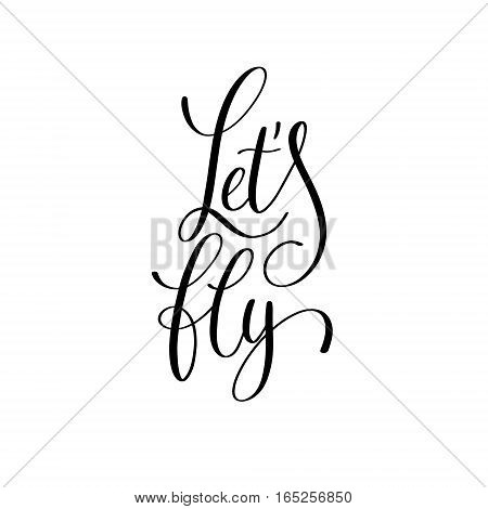 let's fly black and white hand written lettering phrase about love to valentines day design poster, greeting card, photo album, banner, calligraphy text vector illustration