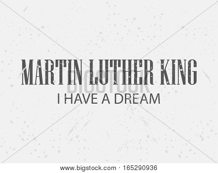 Martin Luther King Day. I Have A Dream. Festive Background For A Poster, A Banner In Grunge Style. V