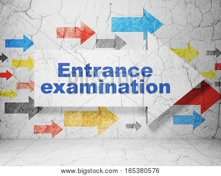 Studying concept:  arrow with Entrance Examination on grunge textured concrete wall background, 3D rendering