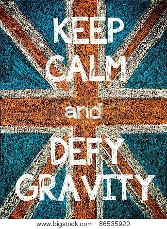 Keep Calm and Defy Gravity.