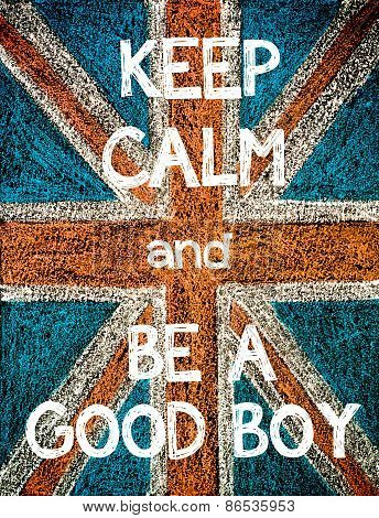 Keep Calm and be a Good Boy.