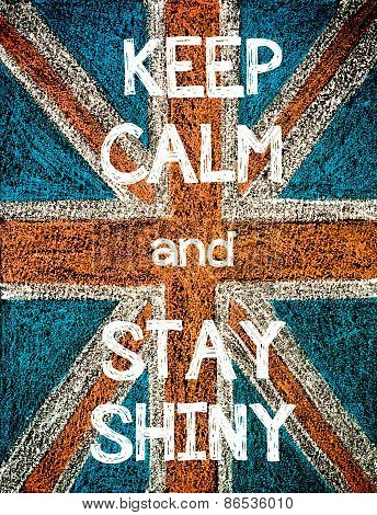Keep Calm and Stay Shiny.