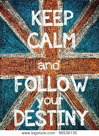 Keep Calm and Follow your Destiny.