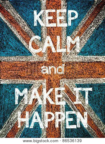 Keep Calm and Make it Happen.