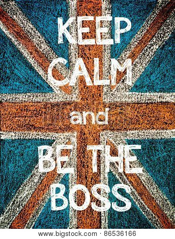 Keep Calm and Be the Boss.