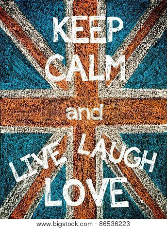 Keep Calm and Live Laugh Love.