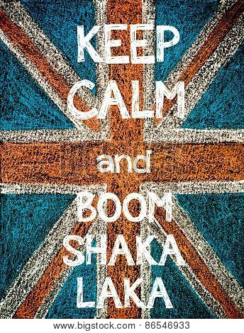Keep Calm and BOOM SHAKA LAKA.