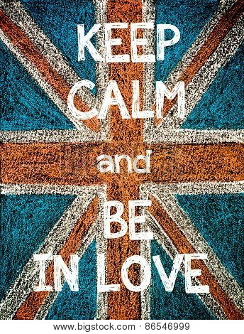 Keep Calm and Be In Love.