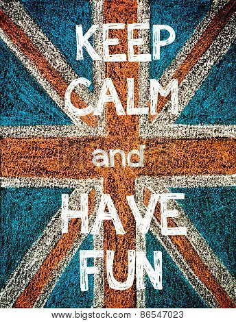 Keep Calm and Have Fun.