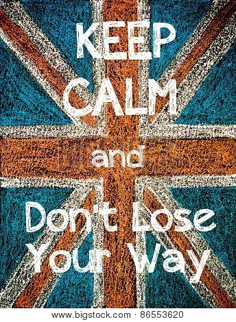 Keep Calm and Don't Lose your Way.