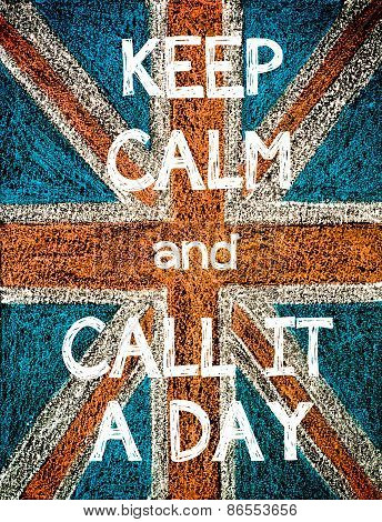 Keep Calm and Call It a Day.