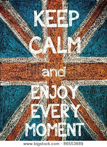 Keep Calm and Enjoy Every Moment.