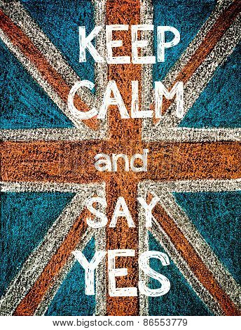 Keep Calm and Say Yes.
