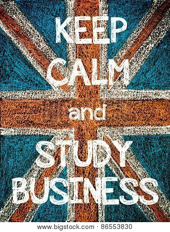 Keep Calm and Study Business.