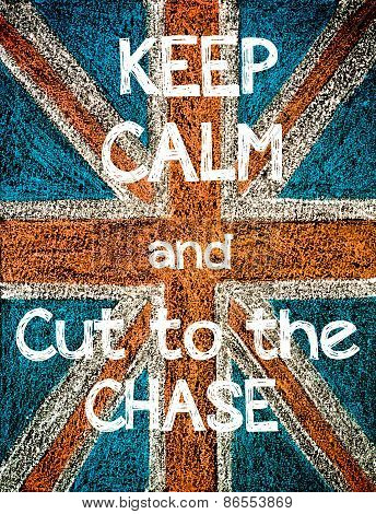 Keep Calm and Cut to the Chase.