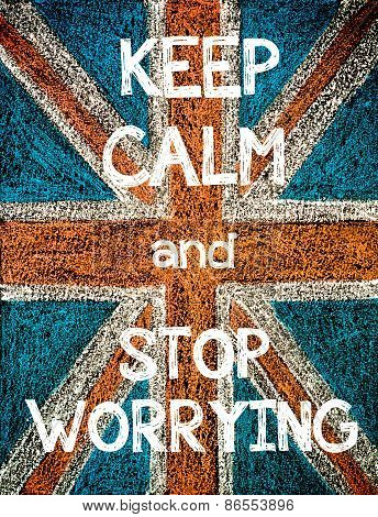 Keep Calm and Stop Worrying.