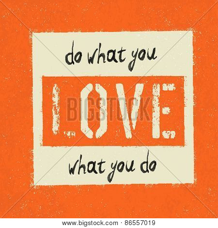 Inspirational Poster. Do what you love, love what you do. Retro Grunge styled