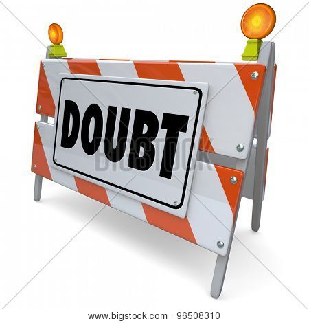 Doubt barrier or sign for skepticism, uncertainty, confusion or lack of confidence