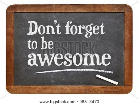 Do not forget to be awesome - inspirational reminder on a vintage slate blackboard