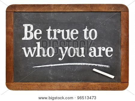 Be true to who you are - inspirational advice  on a vintage slate blackboard