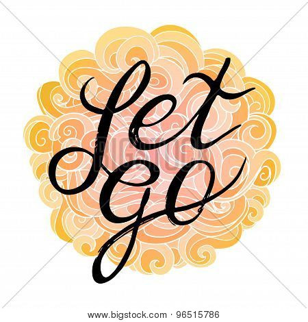 Custom hand lettering apparel t-shirt print design, typographic composition phrase poster. Let go