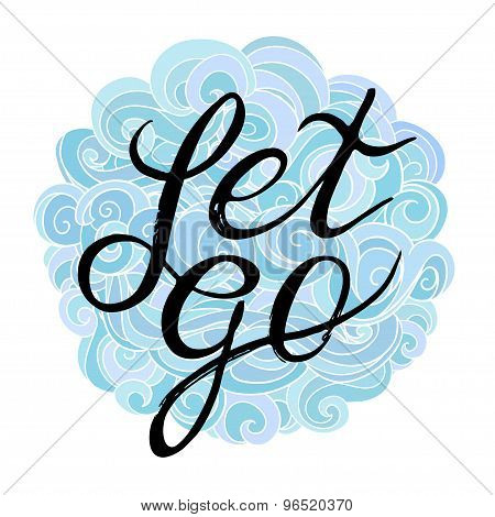 Inspirational and encouraging quote - Let Go  on a pretty background of clouds overhead curls. Vecto