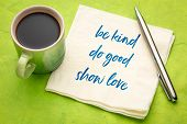 be kind, do good, show love - inspirational handwriting on a napkin with a cup of coffee poster