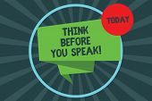 Text Sign Showing Think Before You Speak. Conceptual Photo Consider What You Are Going To Say Before poster
