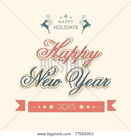 Happy Holidays and Happy New Year 2015 celebrations poster, banner or flyer design with stylish text.