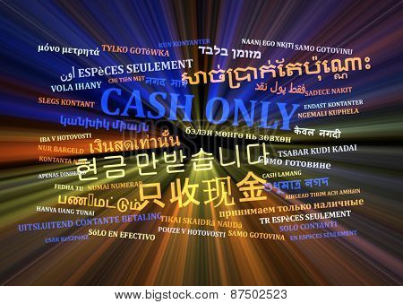 Background concept wordcloud multilanguage international many language illustration of cash only glowing light