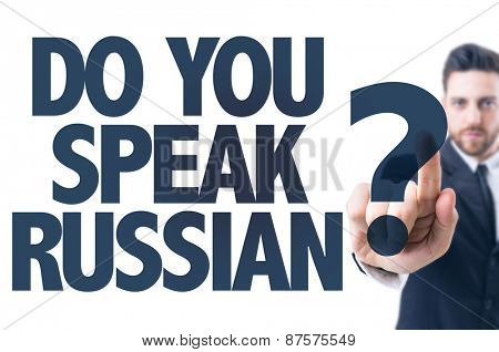 Business man pointing the text: Do You Speak Russian?