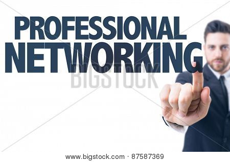 Business man pointing the text: Professional Networking