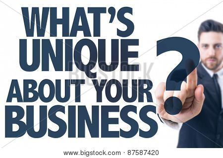 Business man pointing: Whats Unique About Your Business?