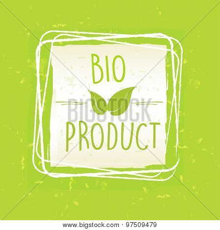 Bio Product With Leaf Sign In Frame Over Green Old Paper Background