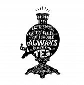 I Say Let The World Go To Hell But I Should Always Have My Tea Lettering Quote By Fedor Dostoyevsky. poster